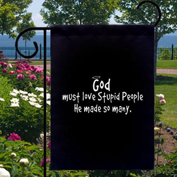 Dieu doit aimer les gens stupides nouveau petit jardin Yard drapeau, il a fait tant de