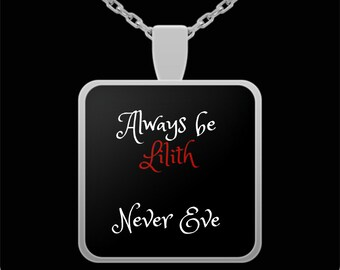 Always be LILITH- Never EVE Necklace