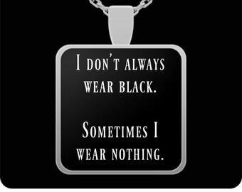 I Don't Always Wear Black - Sometimes I Wear Nothing Necklace