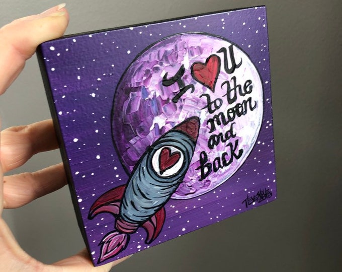 "4x4"" one of a kind painting I Love You to the Moon and Back by Tracy Levesque"