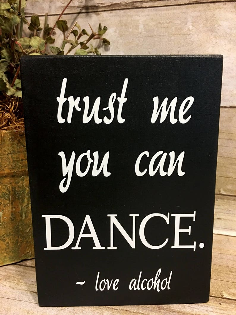 Trust Me You Can Dance, Trust Me You Can Dance Love Alcohol Sign, Trust Me  You Can Dance Wedding Sign, Wedding Bar Sign, Free Shipping