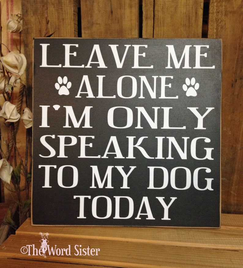 Funny Dog Sign Dog Quotes Leave Me Alone Im Only Etsy