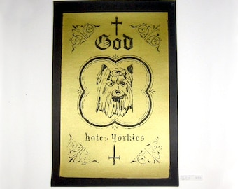 God Hates Yorkies Black + Gold Screenprinted Limited Edition Print
