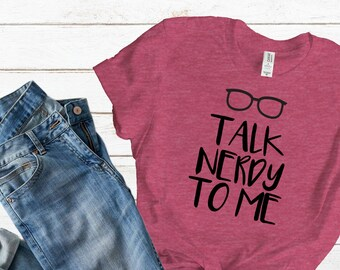 126a14e51 Talk Nerdy To Me T Shirt / Talk Nerdy To Me / Nerd Geek / Glasses T-Shirt /Geek  T-shirt / Funny graphic tees / Women's Tees / Back to School