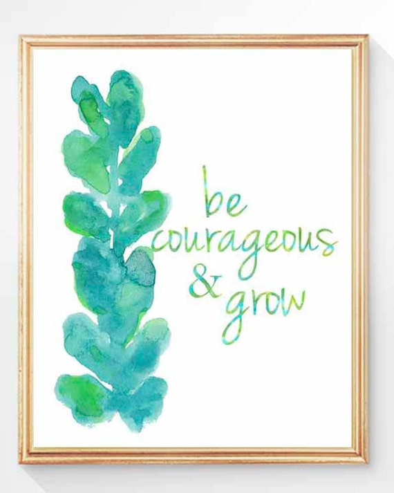Be Courageous & Grow; Inspirational Quote Print, 8x10