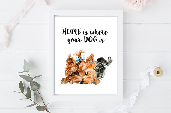 Home Is Where Your Dog Is Yorkshire Terrier Quote Art Etsy