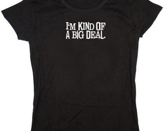 Ladies T-shirt / I'm kind of a big Deal