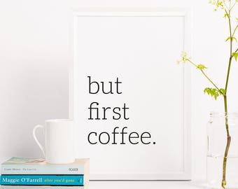 Coffee poster art: but first coffee. Coffee lover poster, coffee gift idea, coffee poster print, home decor, coffee lovers, kitchen poster