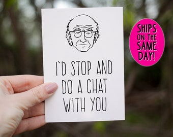 SAME DAY SHIPPING Inappropriate Card Valentine Adult Humor Larry David Curb Your Enthusiasm Stop And Do A Chat