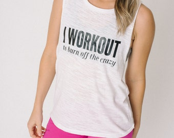 Burning Off The Crazy Muscle Tank  // Funny Fitness Tank // Abundant Heart Apparel