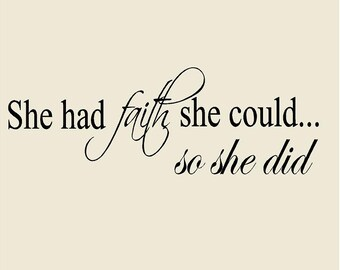 "Faith Decor She had faith she could so she did Vinyl Wall Decal 8""H x 23""W"
