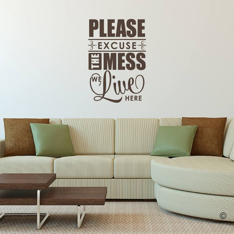 Please Excuse The Mess We Live Here Vinyl Decal Wall Quote L210