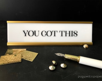 you got this desk name plate, personalized gift, white acrylic office nameplate with gold or black holder, motivational desk sign, NPYGT