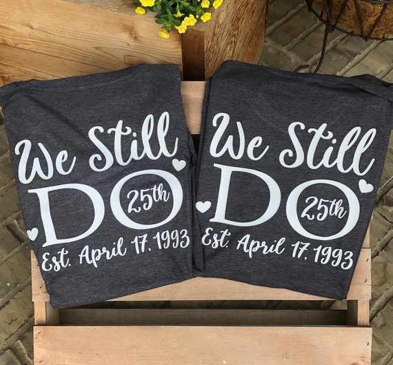 We still do, bundle shirts, Monogram tshirt, wedding tshirt, vow renewal, renew vows, anniversary, wedding, tshirt, wedding, celebrating vow