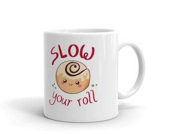 Kawaii Slow Your Roll Food Pun Mug | Positively Punny, cinnamon roll, pastry, baking, gift idea, pun lover gift, cute mug, sticky bun