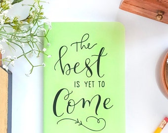 "The Best is Yet to Come // Spring Green, Hand Lettered Planner or Journal — 5"" x 8"""