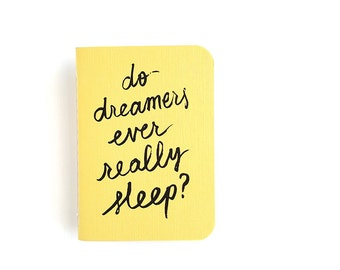 Do Dreamers Ever Really Sleep? — Hand Lettered Bright Yellow Pocket Journal — 80 pages