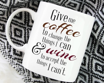 Give Me Coffee To Change, Funny Coffee Mug, Wine Lover, Coffee Addict, Gift Under 20, Unique Coffee Mug, Gift For Her, Wine and Coffee 1024