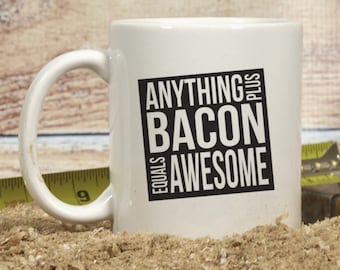 Bacon Coffee Mug, Anything Plus Bacon Equals Awesome, Funny Coffee Mugs, Bacon Lover Gift, Love Bacon, Gift For Him, Father's Day Gift 1096