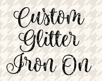 Custom Glitter Iron On, Your Text Here, Custom Iron On Transfer, Design Your Own Iron On, DIY Create Your Own Design