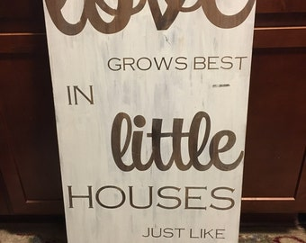 16x36 Love Grows Best in Little Houses Like This wood sign