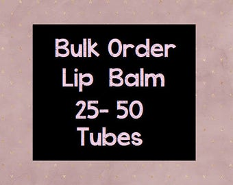 25-50 Tubes, Lip Balm, Party Order, Wedding Favours, Wedding Favor, Lipbalm, Wholesale, Bulk Buy, Gift for Him, Medusa Holistics