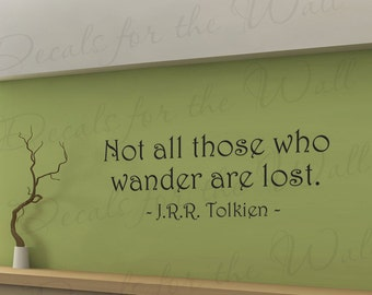 Not All Those Who Wander Are Lost. J.R.R. Tolkien The Fellowship of the Ring Lords of the Rings Wall Decal Vinyl Quote Sticker Art Decor A45