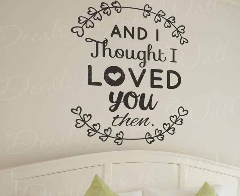 Brad Paisley I Thought I Loved You Then Vinyl Decal Wall Decor Etsy