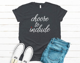 Choose to Include Shirt, Teacher Tee, Choose Kindness, Inclusive Special Education Teacher Shirt, Choose to Include Bella Canvas Tee