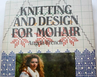 Knitting and Design for Mohair by Angela Ffrench 1987 First Edition Hardcover Book