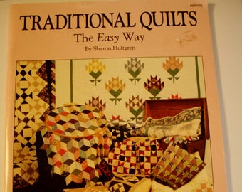 Traditional Quilts The Easy Way, by Sharon Hultgren, Instructional Book using Strip Method,Easy Tools, 1992