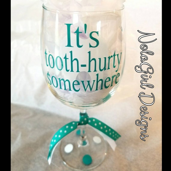 Dental Hygienist Wine Glass, Dentist, DDS, It's Tooth Hurty somewhere, Fun wine glass, Dental Student, Dental Asst. Gift, Personalized tooth