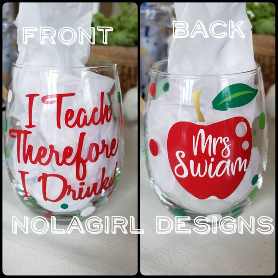 Teacher gift Wine Glass, I Teach Therefore I Drink, Stemless Glass, End of year Teacher Gift, Personalized Apple, Teacher humor, custom work