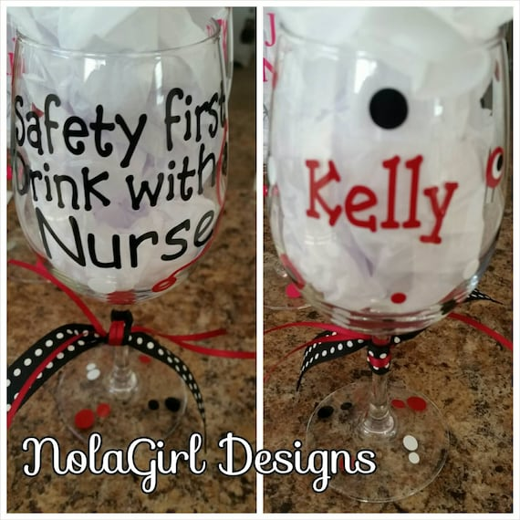Personalized Nurse Wine Glass, Nurse graduation Gift, Nurse Practitioner, School Nurse, Safety First, Drink with a nurse, RN Glass gifts