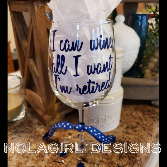 Retirement wine glass, retired wine glass, Funny wine quotes, I can wine all I want I'm Retired, Gifts for Boss Teachers Nurses retirement