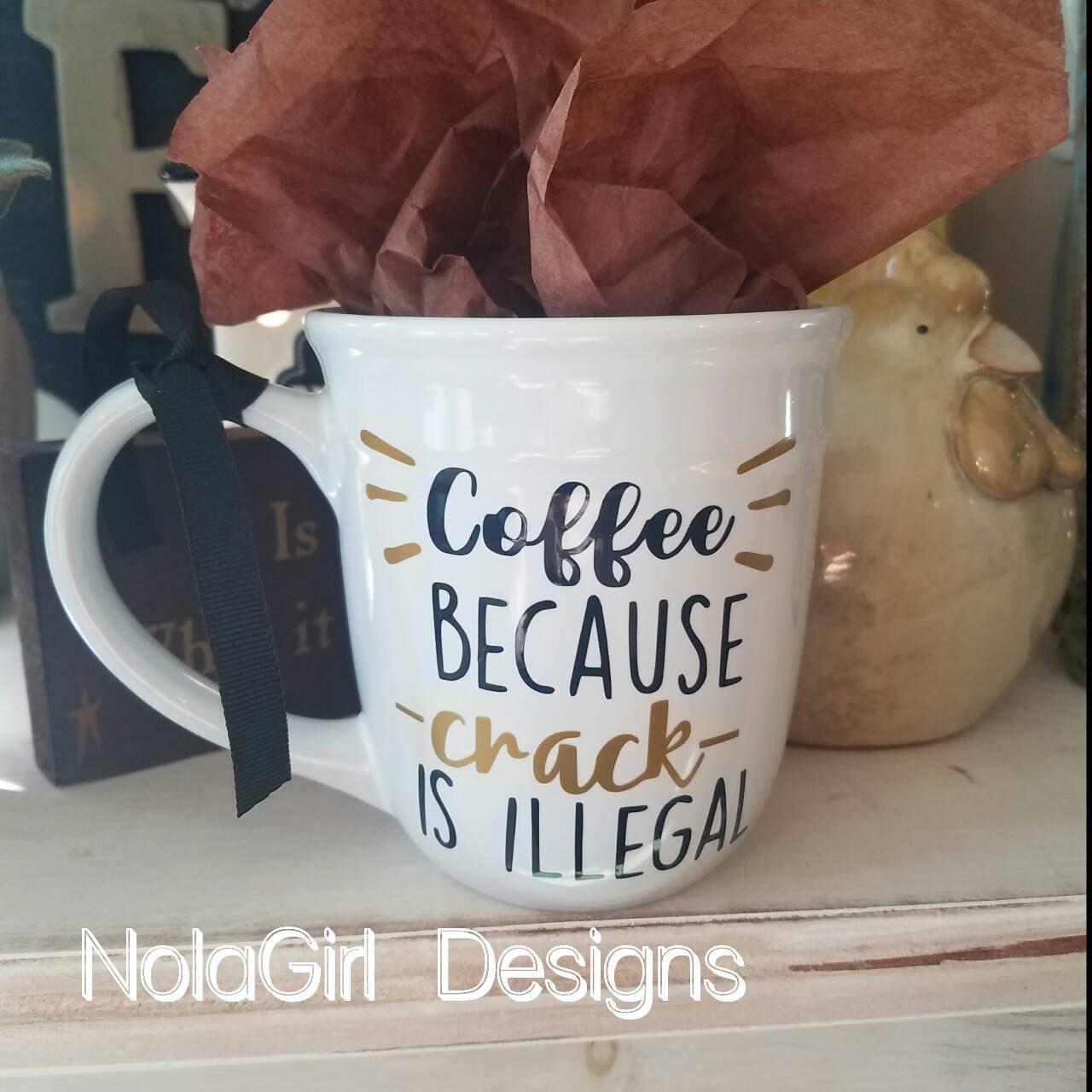 Coffee Because Crack Is Illegal Custom Mugs Monogram Cup