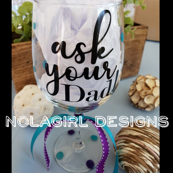 Ask your Dad Wine Glass, Mom off duty, Mother's Day gifts, Wine Lover Gifts, Wine Drinkers, Mom wine lover, Custom Colors, Personalized