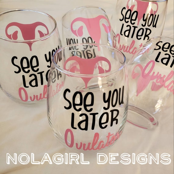 See you later Ovulator wine glass, Ovulation, Funny Wine Glasses, Female Wine Glasses, Ladies Gifts, Party Favor, lady Problems, Uterus joke
