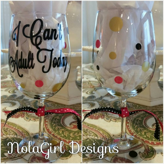 I can't adult today Wine Glass, Adult Humor, Wine Glass Quotes, vinyl decorated glass, Birthday Gifts for ladies, Mom and Dad, funny quote