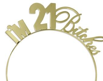 21st Birthday Headband Tiaras - I m 21 Bitches cca5612ef73