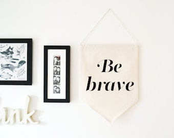 Be Brave Wall Hanging Banner