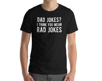 Dad Jokes? I Think you Mean Rad Jokes (dark colors) Father's Day, Birthday, Gift Short-Sleeve Unisex T-Shirt