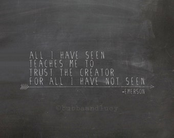all I have seen teaches me to trust the creator for all I have not seen . emerson quote art print