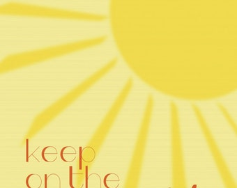 Keep On The Sunny Side . Frame-able Print with Sunshine
