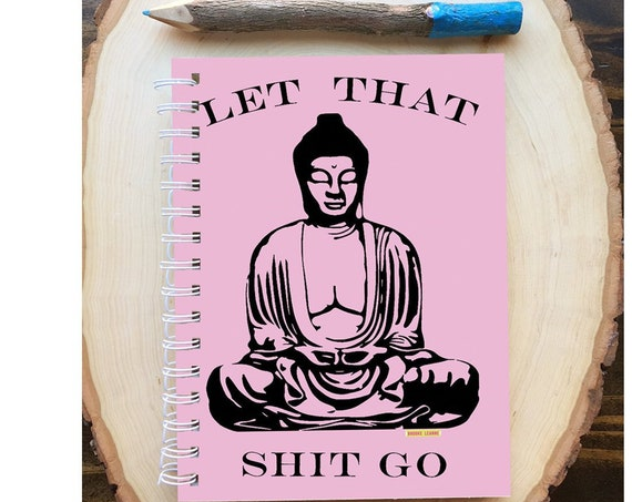 Buddha Spiral Bound Notebook - Funny Yoga Notebook  - Hard Notebook - Spiral Journal -  Gift - Let Shit Go - Funny Journal - Pink