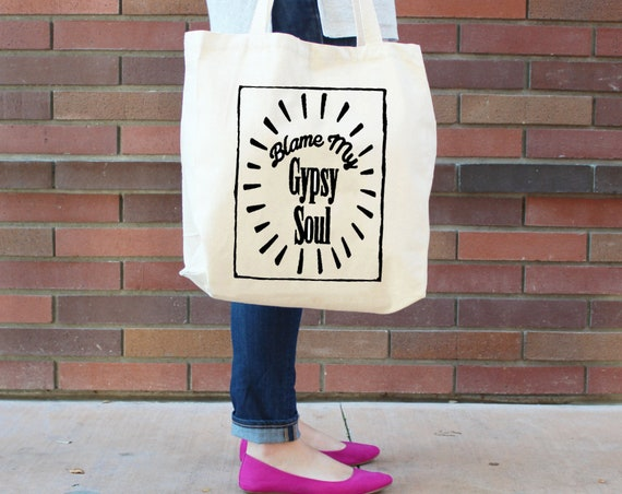 Blame my Gypsy Soul Tote Bag - Reusable shopping bag - Cotton Tote Bag - Book Bag- Purse - Printed in USA