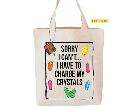 Have to Charge my Crystals Tote Bag  - Reusable Shopper Bag - Cotton Tote -  Shopping Bag - Reusable Grocery Bag - Printed in USA