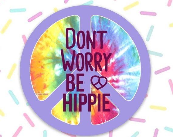 Hippie Sticker Decal, Vinyl Stickers for Laptops, Car Decals, Peace Sticker, Phone Sticker, Tie Dye Sticker, Don't Worry be Hippie sticker