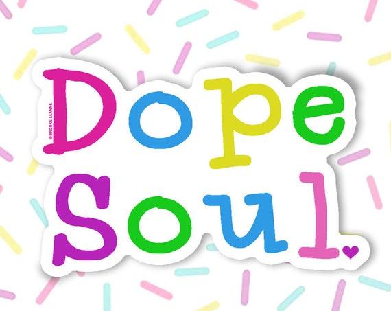 Dope Soul Sticker Decal, Vinyl Stickers for Laptops, Car Decals, Water bottle sticker, Rainbow Sticker, Empowering Sticker, Happy Sticker