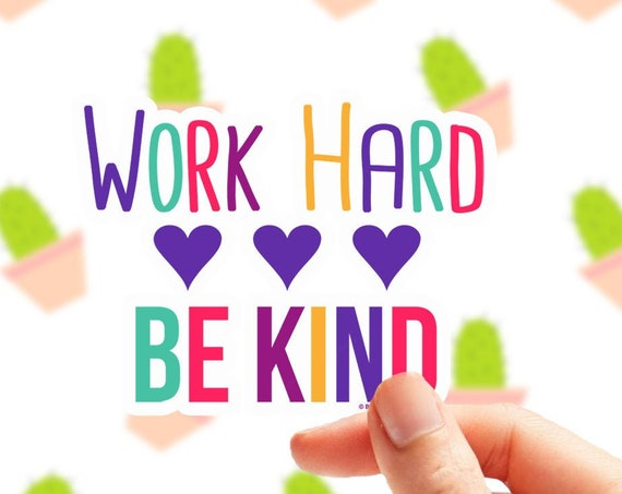 Work Hard Sticker| Vinyl Sticker for Laptop | Car Decal Be Kind Sticker | Quote Sticker | Motivational Quote | Planner Sticker